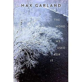 The Word We Used for it (Wisconsin Poetry Series)