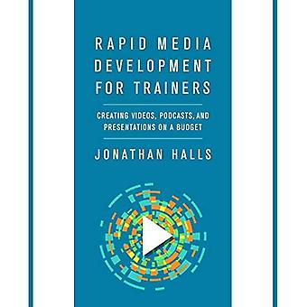 Rapid Media Development for� Trainers: Creating Videos, Podcasts, and Presentations on a Budget