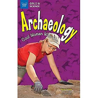 Archaeology: Cool Women Who� Dig (Girls in Science)