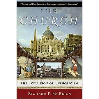 The Church The Evolution of Catholicism by McBrien & Richard P.