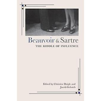 Beauvoir and Sartre The Riddle of Influence by Daigle & Christine