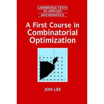 A First Course in Combinatorial Optimization by Lee & Jon