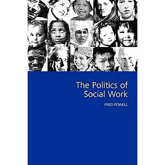 The Politics of Social Work by Powell & Fred W.
