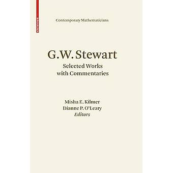 G.W. Stewart  Selected Works with Commentaries by Kilmer & Misha E.