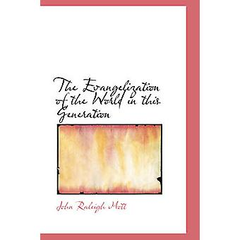 The Evangelization of the World in this Generation by Mott & John Raleigh