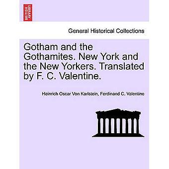 Gotham und die Gothamites. New York und der New Yorker. Übersetzt von F. C. Valentine. von Von Karlstein & Heinrich Oscar