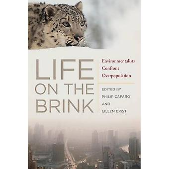 Life on the Brink Environmentalists Confront Overpopulation by Cafaro & Philip