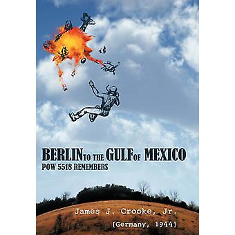 Berlin to the Gulf of Mexico POW 5518 Remembers by Crooke Jr & James J.