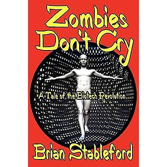 Zombies Dont Cry A Tale of the Biotech Revolution by Stableford & Brian