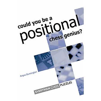 Can you be a Positional Chess Genius by Dunnington & Jacob