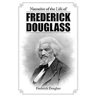Narrative of the Life of Frederick Douglass by Douglass & Frederick