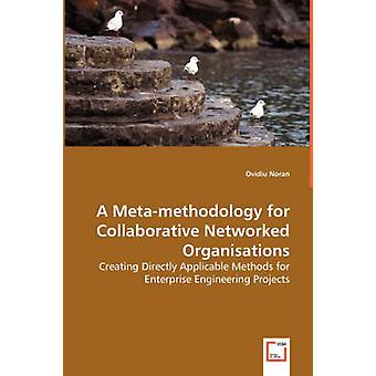 A Metamethodology for Collaborative Networked Organisations by Noran & Ovidiu
