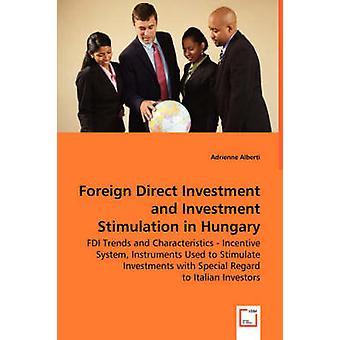 Ausländische Direktinvestitionen und Investitionen Stimulation in Ungarn FDI Trends und Anreizsystem zur Förderung von Investitionen mit besonderen Instrumente Eigenschaften in Bezug auf italienische Investoren von Alberti & Adrienne
