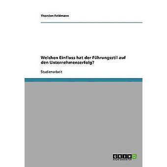 Fhrungsstil. Sein Einfluss auf den Unternehmenserfolg by Feldmann & Thorsten