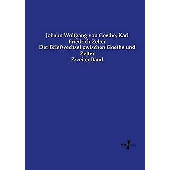 Der Briefwechsel zwischen Goethe und Zelter by Goethe & Johann Wolfgang von