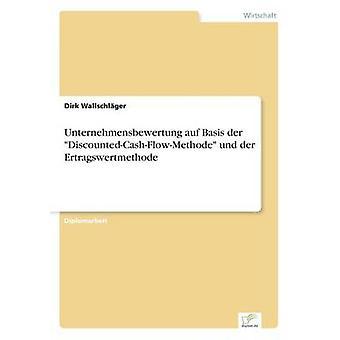 Kapitalkostenstudie Auf Basis der DiscountedCashFlowMethode Und der Ertragswertmethode von Wallschlger & Dirk