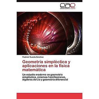 Geometra simplctica y aplicaciones en la fsica matemtica by Cuesta Snchez Vladimir