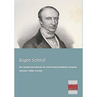 Die Cauchysche Methode Der Auswertung Bestimmter Integrale Zwischen Reellen Grenzen by Schmid & Eugen