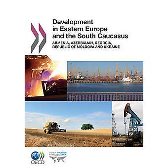 Development in Eastern Europe and the South Caucasus  Armenia Azerbaijan Georgia Republic of Moldova and Ukraine by OECD Publishing