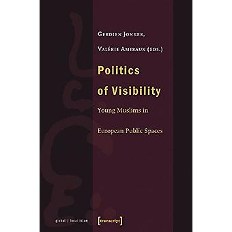 Politics of Visibility - Young Muslims in European Public Spaces by Po