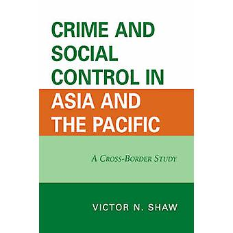 Crime and Social Control in Asia and the Pacific - A Cross-Border Stud