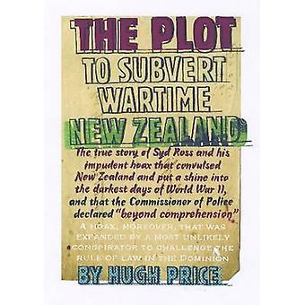 Plot to Subvert Wartime New Zealand by Hugh Price - 9780864735386 Book