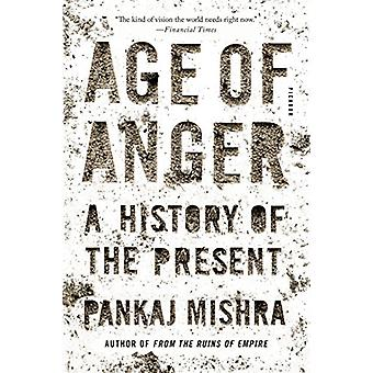 Age of Anger - A History of the Present by Pankaj Mishra - 97812501593
