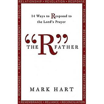 The RA Father - 14 Ways to Respond to the Lord's Prayer by Mark Hart -