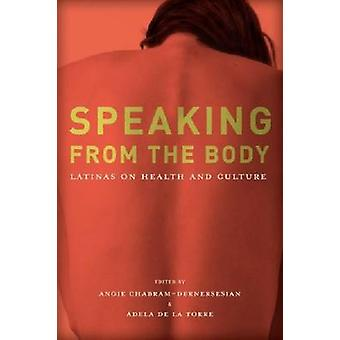 Speaking from the Body - Latinas on Health and Culture by Angie Chabra