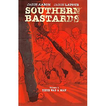Southern Bastards Volume 1: Here Was a Man (Paperback) by Aaron Jason