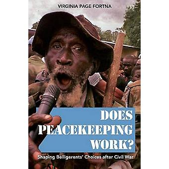 Does Peacekeeping Work? - Shaping Belligerents' Choices After Civil Wa