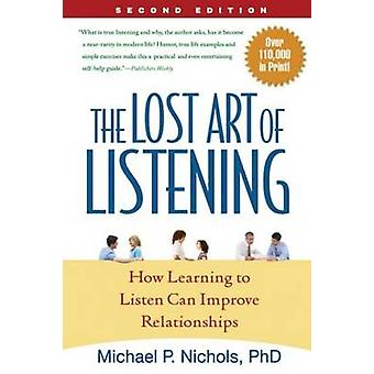 The Lost Art of Listening - How Learning to Listen Can Improve Relatio