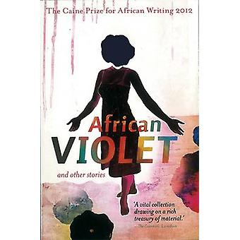 The Caine Prize for African Writing - 2012 by The Caine Prize for Afri