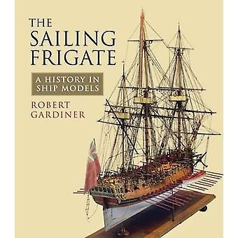 The Sailing Frigate - A History in Ship Models (annotated edition) by