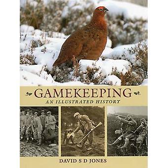 Gamekeeping - An Illustrated History by David D. S. Jones - 9781846891
