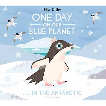 One Day on Our Blue Planet ... in the Antarctic by Ella Bailey - 9781