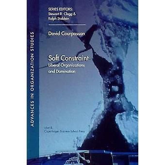 Soft Constraint - Liberal Organizations and Domination by David Courpa