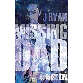 Missing Dad 4 - Mission by J Ryan - 9781789013368 Book