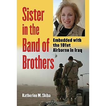 Sister in the Band of Brothers - Embedded with the 101st Airborne in I