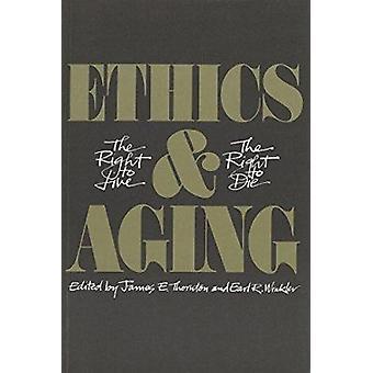 Éthique et vieillissement - le droit de vivre - le droit de mourir par James E. T