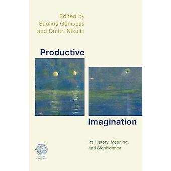 Productive Imagination - Its History - Meaning and Significance by Pro