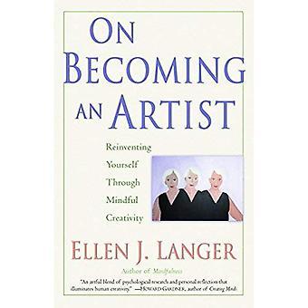 Pour devenir un artiste: réinventer vous-même par le biais de créativité consciente