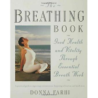 Het boek van de ademhaling: Vitaliteit en gezondheid door middel van essentiële adem werk