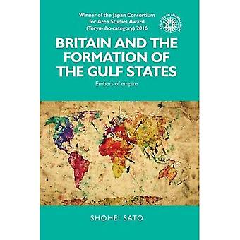 Britain and the Formation of�the Gulf States: Embers of�Empire (Studies in�Imperialism)