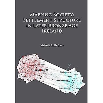 Mapping Society: Settlement Structure in Later Bronze Age Ireland