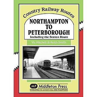 Northampton to Peterborough: Including the Seaton Route (Country Railway Routes)