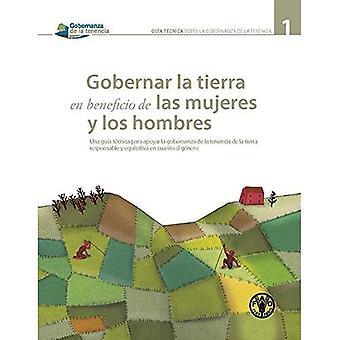 Gobernar la tierra en beneficio de las mujeres y los hombres: Una guo�a tcnica para apoyar la gobernanza de la...
