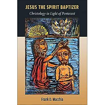 Jesus the Spirit Baptizer: Christology in Light of Pentecost