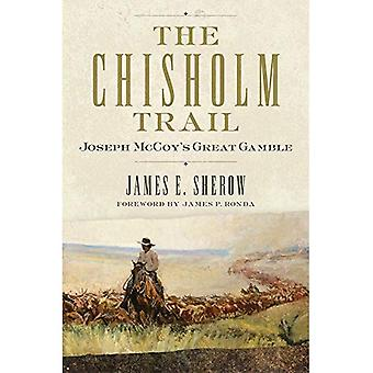 A trilha Chisholm: Grande Gamble de Joseph McCoy (história de terras públicas)