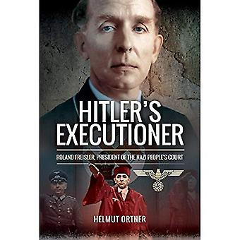 Hitler's Executioner: Judge,� Jury and Mass Murderer for the Nazis